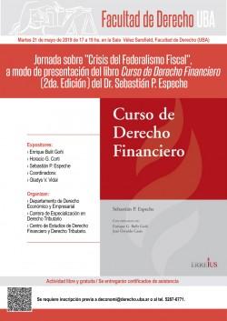 """Jornada sobre """"Crisis del Federalismo Fiscal"""", a modo de presentación del libro <i>Curso de Derecho Financiero</i> (2da. Edición) del Dr. Sebastián P. Espeche"""