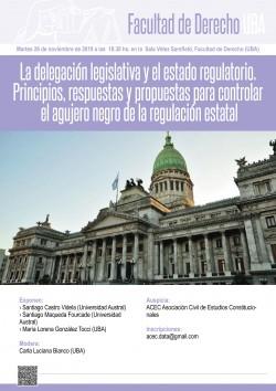 La delegación legislativa y el estado regulatorio. Principios, respuestas y propuestas para controlar el agujero negro de la regulación estatal