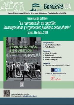"""Presentación del libro <i>""""La reproducción en cuestión: investigaciones y argumentos jurídicos sobre aborto""""</i> (comp.) Eudeba, 2018"""
