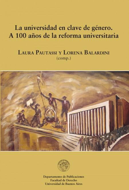 Publicación La universidad en clave de género: a 100 años de la reforma universitaria, disponible en versión digital.