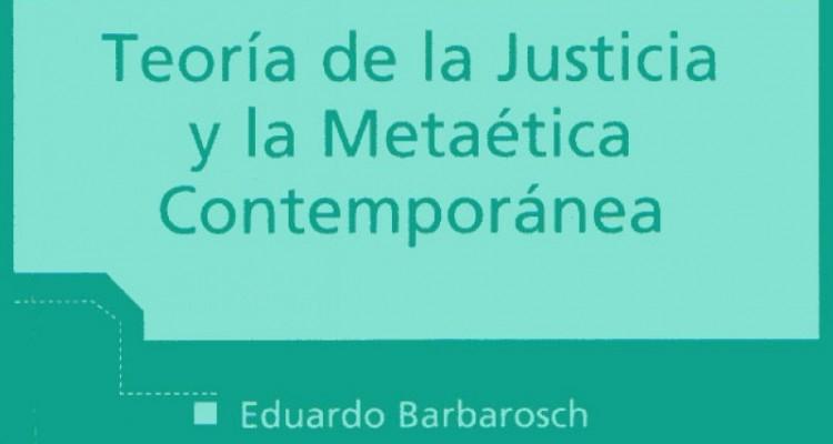 Teoría de la Justicia y la Metaética Contemporánea, de Eduardo Barbarosch