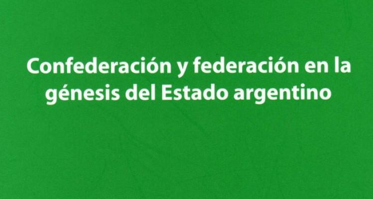 Confederación y federación en la génesis del Estado argentino, de Abelardo Levaggi