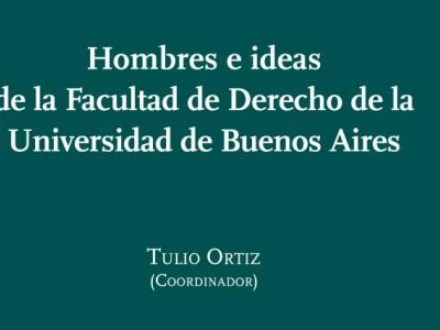 Hombres e ideas de la Facultad de Derecho de la Universidad de Buenos Aires