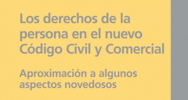 Los derechos de la persona en el nuevo Código Civil y Comercial. Aproximación a algunos aspectos novedosos